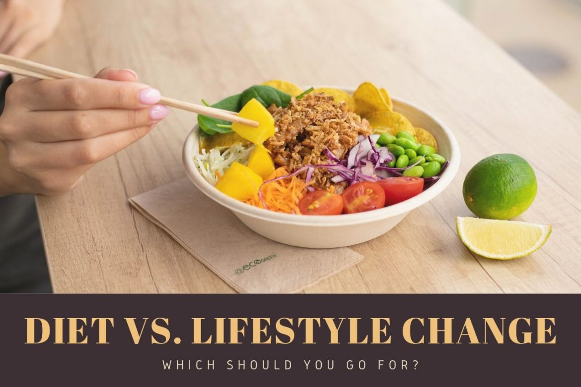 Should You Go On A Diet Or Go Through A Lifestyle Change?